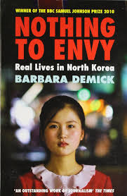 Nothing to Envy Real Lives in North Korean by Barbara Demick