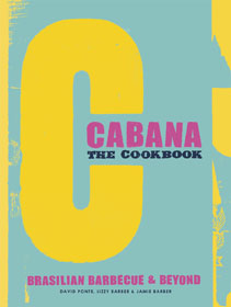 Cabana the Cookbook Brasilian BBQ food