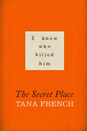 Now I Know Who Killed Him Too: The Secret Place by Tana French (1/2)