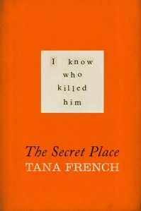 Now I Know Who Killed Him Too: The Secret Place by Tana French