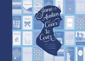 Jane Austen Cover to Cover 200 Years of Classic Covers Margaret C Sullivan Quirk Books